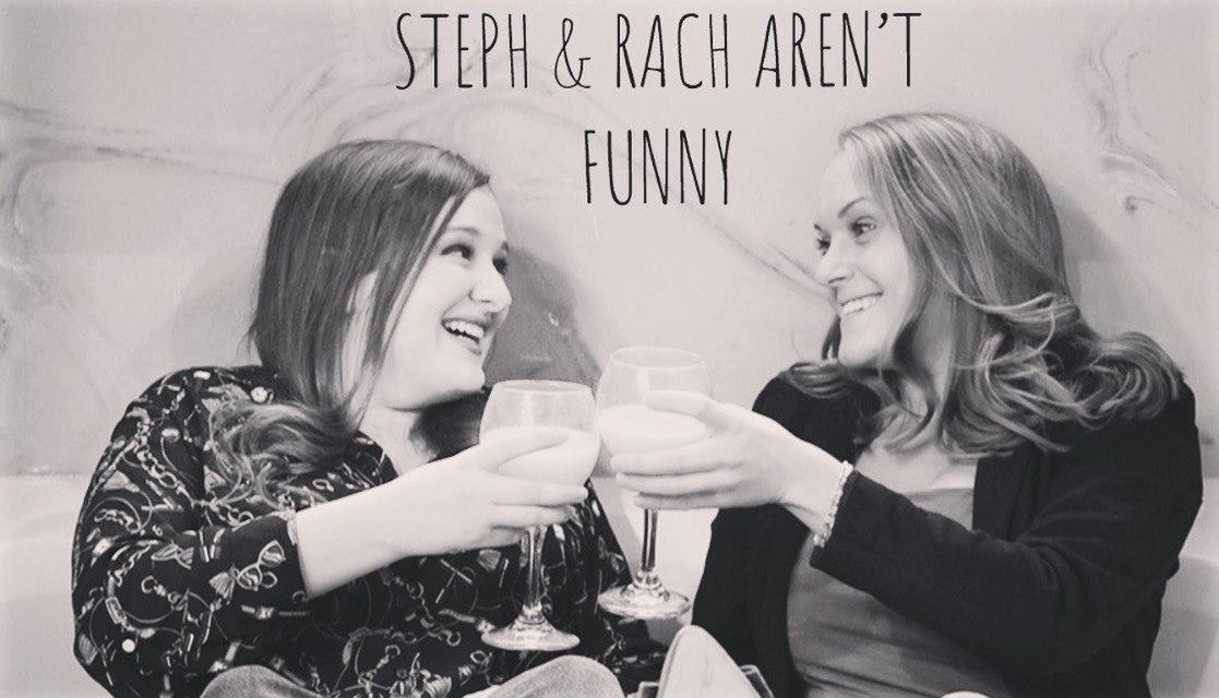 Steph & Rach Aren't Funny